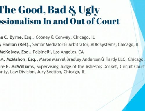 The Good, Bad & Ugly – Professionalism and Ethics, In and Out of Court